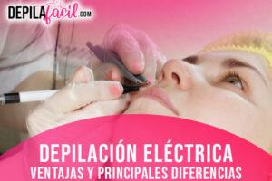 Depilación Eléctrica. Ventajas y Principales Diferencias