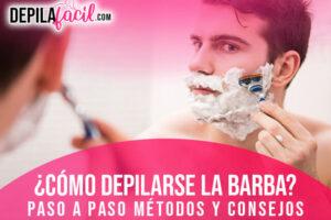 Como depilarse la barba paso a paso. Métodos y consejos