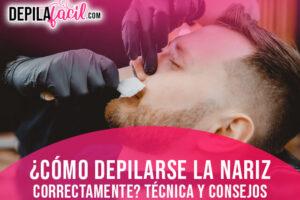 Como depilarse la nariz correctamente. Técnica y consejos
