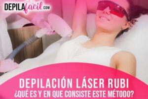 Depilación láser Rubi. ¿Qué es y en que consiste este método?